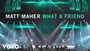 Matt Maher - What a Friend (feat. Jason Crabb) ft. Jason Crabb