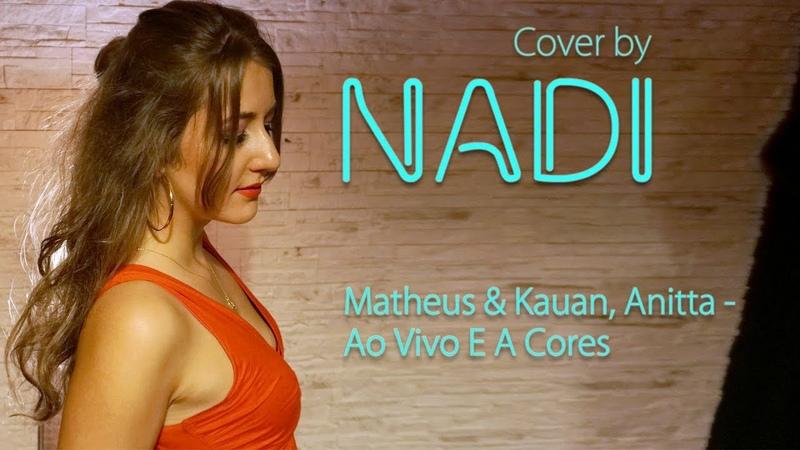 Matheus & Kauan, Anitta - Ao Vivo E A Cores | Cover by NADI