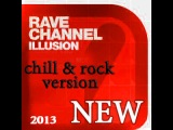 Rave CHannel - Illusion (Chill &amp Rock Version)