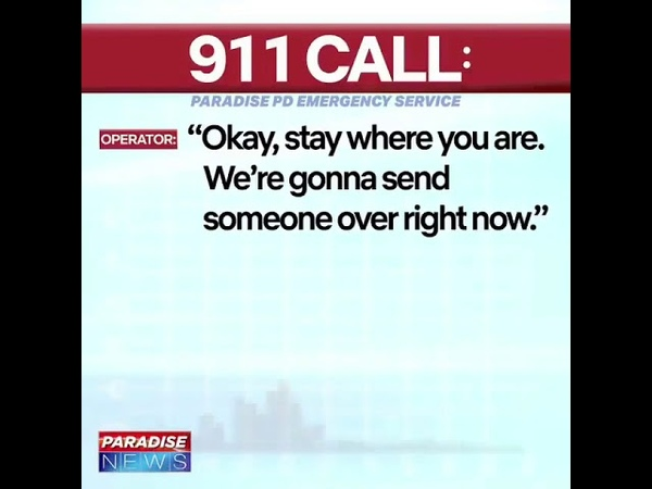 911 man calls police he think somebody broke in his house paradise pd emergency service