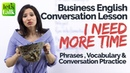 Business English Conversation Lesson - 'I need more time' - Learn English Online with Michelle