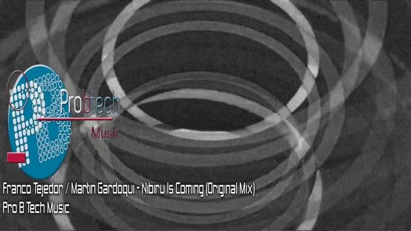 PREMIERE : Franco Tejedor/Martin Gardoqui - Nibiru Is Coming (Original Mix)[Pro B tech Music]