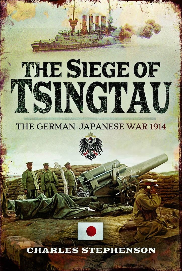 The Siege of Tsingtau: The German-Japanese War, 1914
