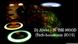 Dj JOvke - IN THE MOOD Tech house mix 2015