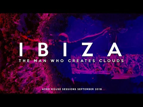 The Man Who Creates Clouds - Ibiza Afro House Session September 2018