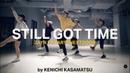 Still Got Time   Zayn ft. PARTYNEXTDOOR   Choreography by Kenichi Kasamatsu