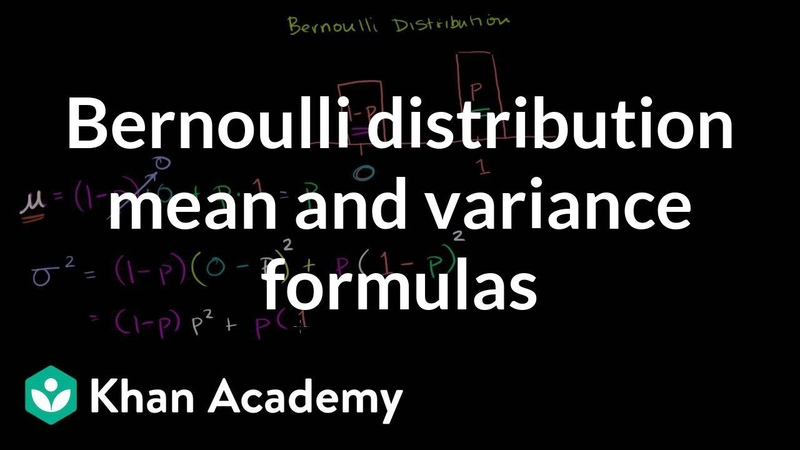 Bernoulli distribution mean and variance formulas | Probability and Statistics | Khan Academy
