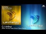 CJ Arthur - When The Sun Rises (Snow Flakes Remix)