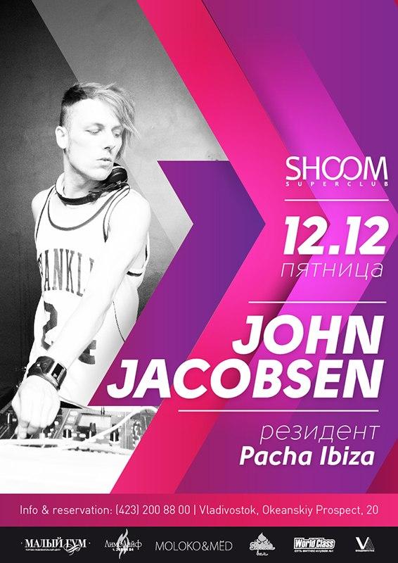 Афиша Владивосток 12.12 / John Jacobsen / SHOOM SUPERCLUB
