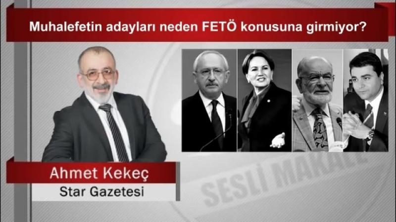 Ahmet KEKEÇ Muhalefetin adayları neden FETÖ konusuna girmiyor