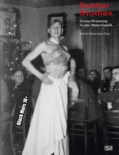 Солдаты нацистской Германии любили краситься и ходить в женской одежде (и даже в лифчиках).
