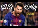 Lionel Messi 2018 ►King Kong ● Skills Goals HD