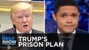 Trump's Prison Reform Plan Theresa May's Brexit Plan Women's Beard Preferences The Daily Show