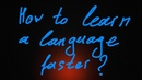 How to learn a language faster? Part one
