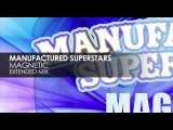 Manufactured Superstars - Magnetic (Extended Mix)