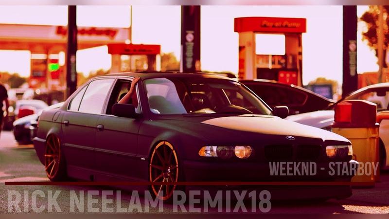 Weeknd - Starboy (Rick Neelam Remix18)