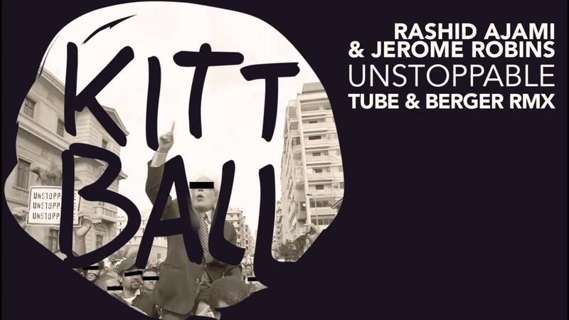 Rashid Ajami Jerome Robins - Unstoppable (Tube Berger RMX)