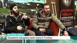 Refugee Crisis Disabled refugees seek care in Turkey