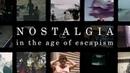 Past Futures Nostalgia in the Age of Escapism