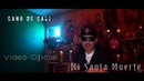 Cano De Cali Mi Santa Muerte Video Oficial