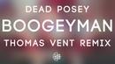 Dead Posey - Boogeyman (Thomas Vent Remix)