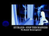 Hytraxis - Stop This Madness (ft.Said Energizer)
