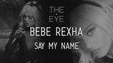 Bebe Rexha - Say My Name (Acoustic) THE EYE