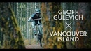 Tearing Up Vancouver Island With Geoff Gulevich 2018 4K