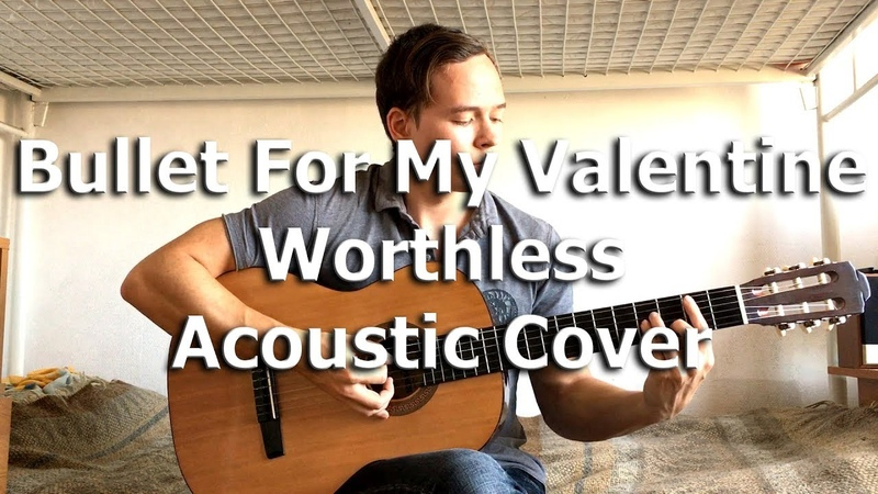 Bullet For My Valentine - Worthless (Acoustic Cover) by Bullet