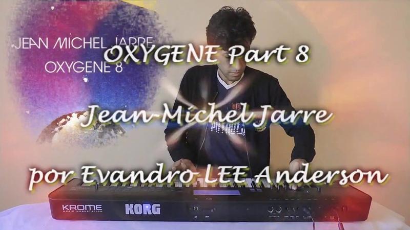 Oxygene part 8 Jean-Michel Jarre por Evandro LEE Anderson