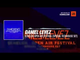 @daniel_levez - Echelon Open Air Festival (Special Techhouse Set) #Periscope #Techno #music