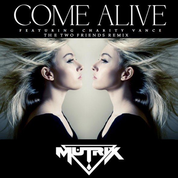 Mutrix ft. Charity Vance - Come Alive (The Two Friends Remix)