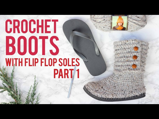 Crochet Sweater Boots with Flip Flop Soles - Part 1