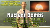 (#40) Nuclear Bombs - English listening with subtitles, script, questions, answers