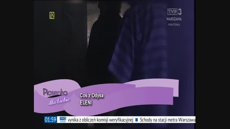 Eleni — Cos Z Odysa (TVP 3 Warszawa) Piosenka dla Ciebie
