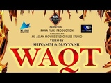 WAQT HARJINDER MATTU AAROHAN BLISS STUDIO SHIVAMM SHARMA PREETI SHARMA Kamal khan