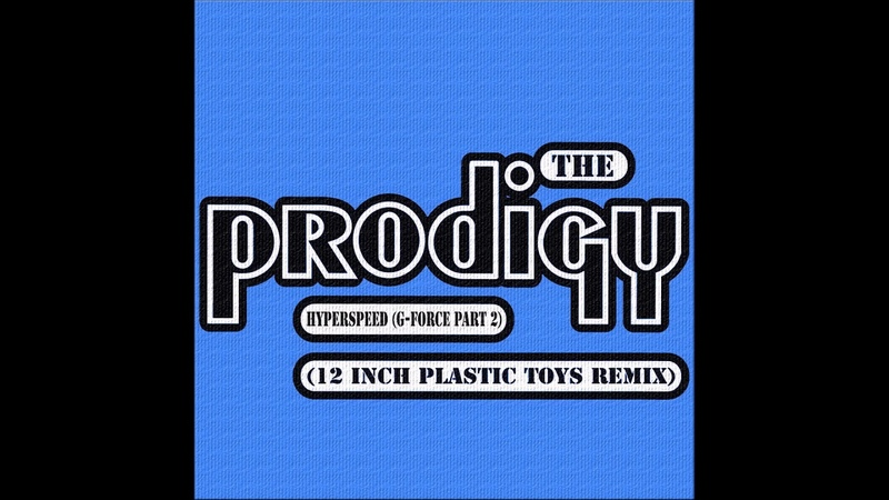 The Prodigy - Hyperspeed (G-Force Part 2)(12 Inch Plastic Toys Remix)