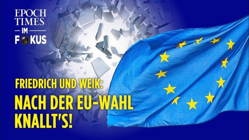 Friedrich und Weik: Nach der EU-Wahl kommt das große Beben   ET im Fokus