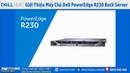 Giới Thiệu Máy Chủ Dell PowerEdge R230 3 5 Server Rack Công Nghệ Siêu Việt