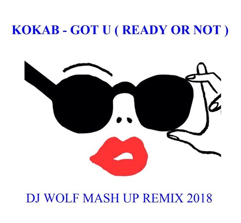 KOKAB - GOT U ( READY OR NOT ) ( DJ WOLF MASH UP REMIX 2018 )