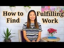 How to Find Fulfilling Work (Changing Your Mindset)