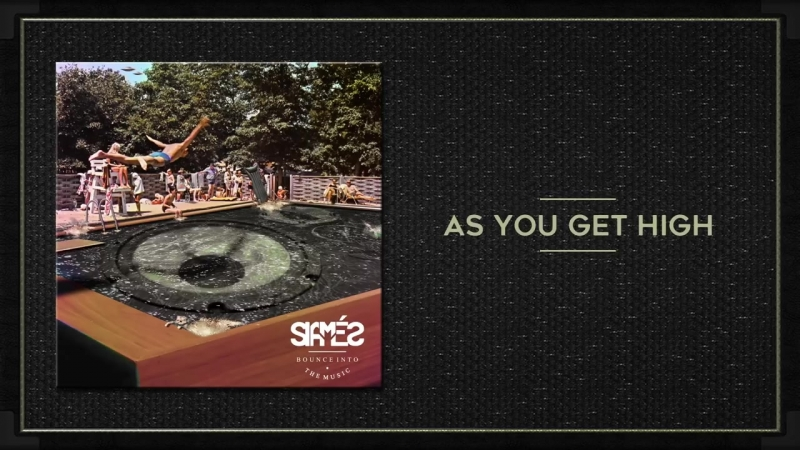 SIAMES - AS YOU GET HIGH (AUDIO)