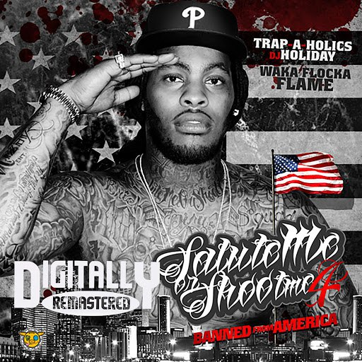 Waka Flocka Flame альбом Salute Me Or Shoot Me 4 (Banned From America)