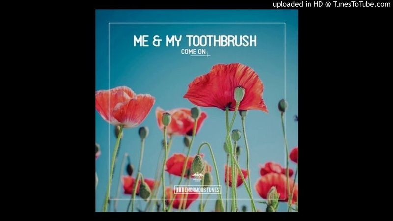 Me My Toothbrush Come On Original Club Mix