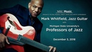 MSUFCU Blue Monday featuring Jazz Artist in Residence Mark Whitfield | 12.3.2018