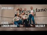 Fergie - London Bridge Choreo Valera P. #ProFamily