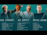 Air Supply, Rod Stewart, Bryan Adams Greatest Hits - Best Soft Rock Songs Ever
