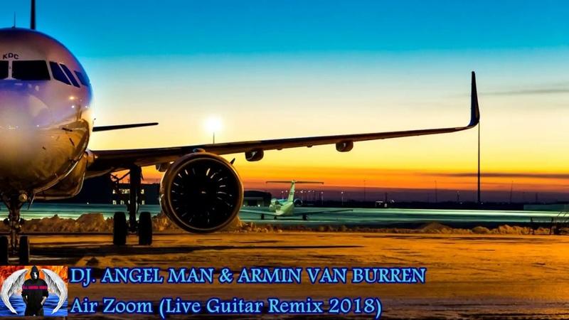 DJ ANGEL MAN Armin Van Buuren - Air Zoom (Live Guitar Remix 2018)