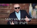 Saro Vardanyan - Tati Papi Official Audio 2018