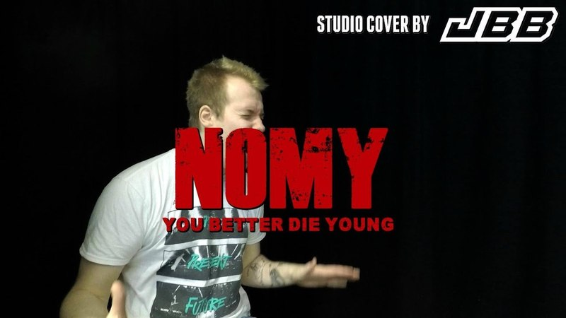 YOU BETTER DIE YOUNG - Nomy (Studio Cover By JBB)